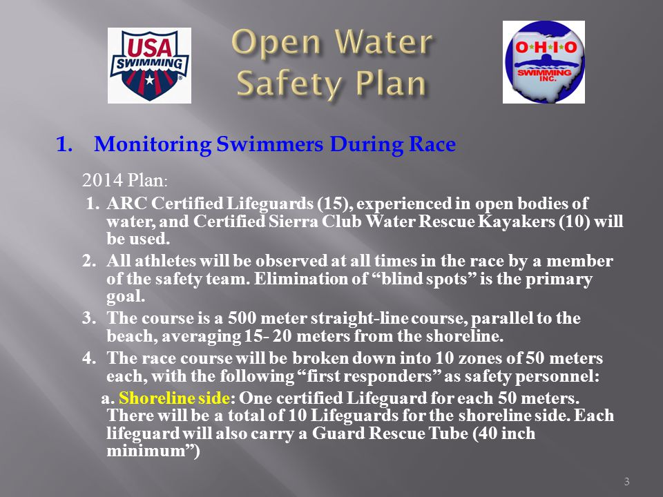 2014 Plan : 1.ARC Certified Lifeguards (15), experienced in open bodies of water, and Certified Sierra Club Water Rescue Kayakers (10) will be used.