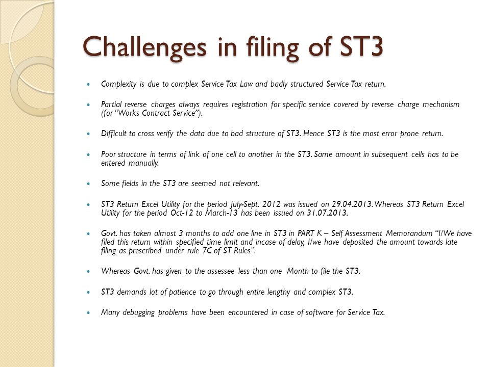 Challenges in filing of ST3 Complexity is due to complex Service Tax Law and badly structured Service Tax return.