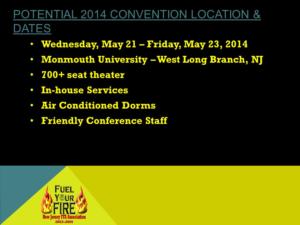 POTENTIAL 2014 CONVENTION LOCATION & DATES Wednesday, May 21 – Friday, May 23, 2014 Monmouth University – West Long Branch, NJ 700+ seat theater In-house Services Air Conditioned Dorms Friendly Conference Staff