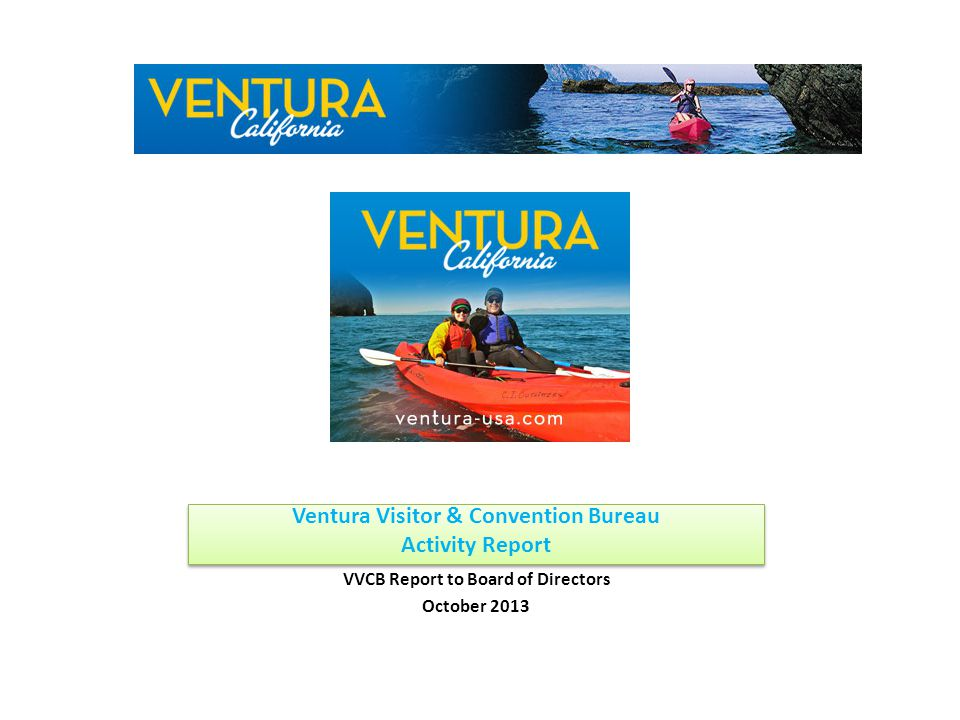 Ventura Visitor & Convention Bureau Activity Report VVCB Report to Board of Directors October 2013