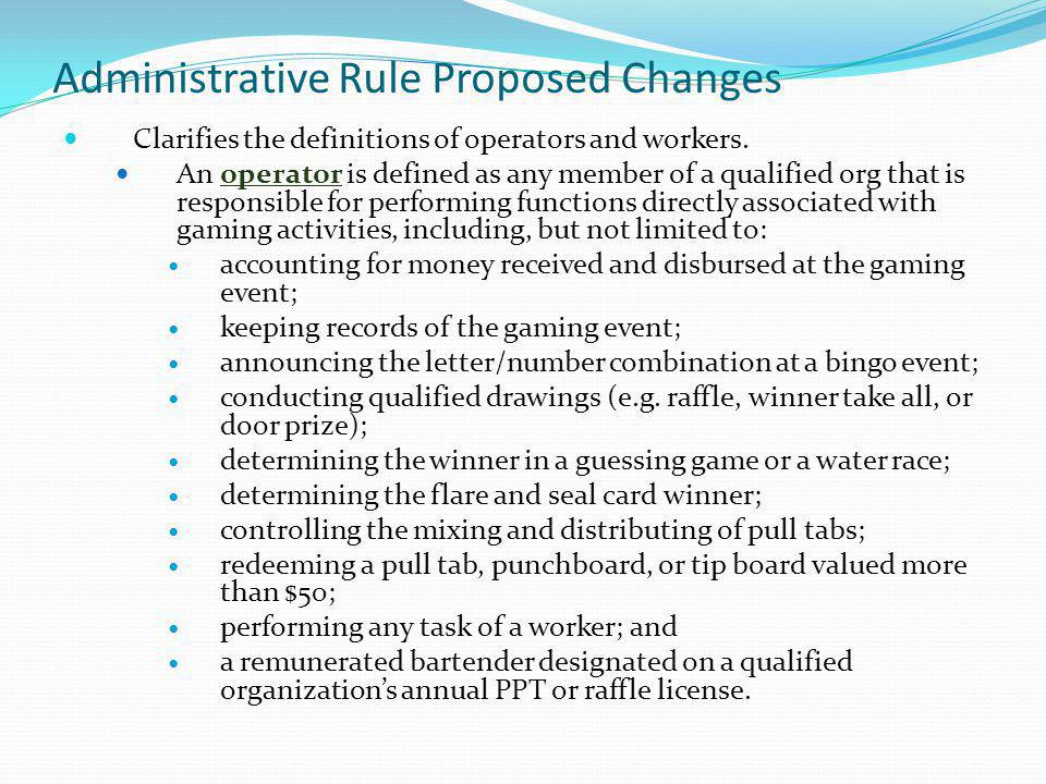 Administrative Rule Proposed Changes Clarifies the definitions of operators and workers. An operator is defined as any member of a qualified org that