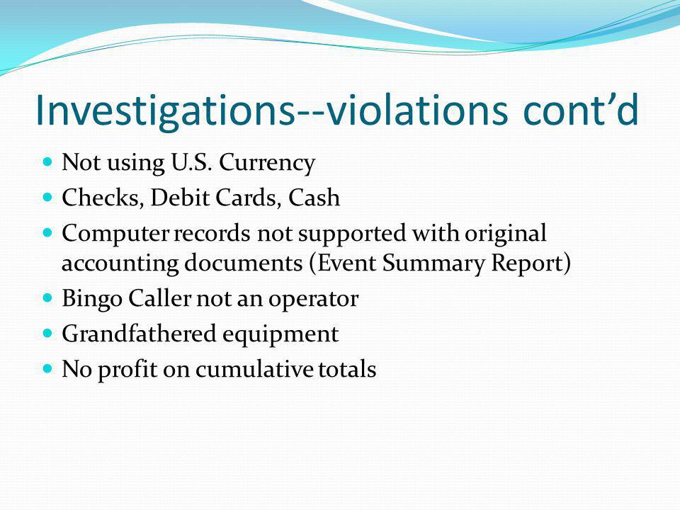 Investigations--violations contd Not using U.S. Currency Checks, Debit Cards, Cash Computer records not supported with original accounting documents (