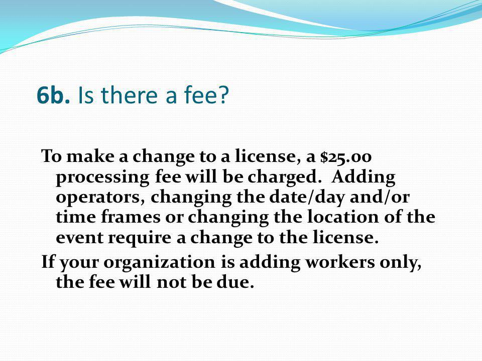 To make a change to a license, a $25.00 processing fee will be charged. Adding operators, changing the date/day and/or time frames or changing the loc
