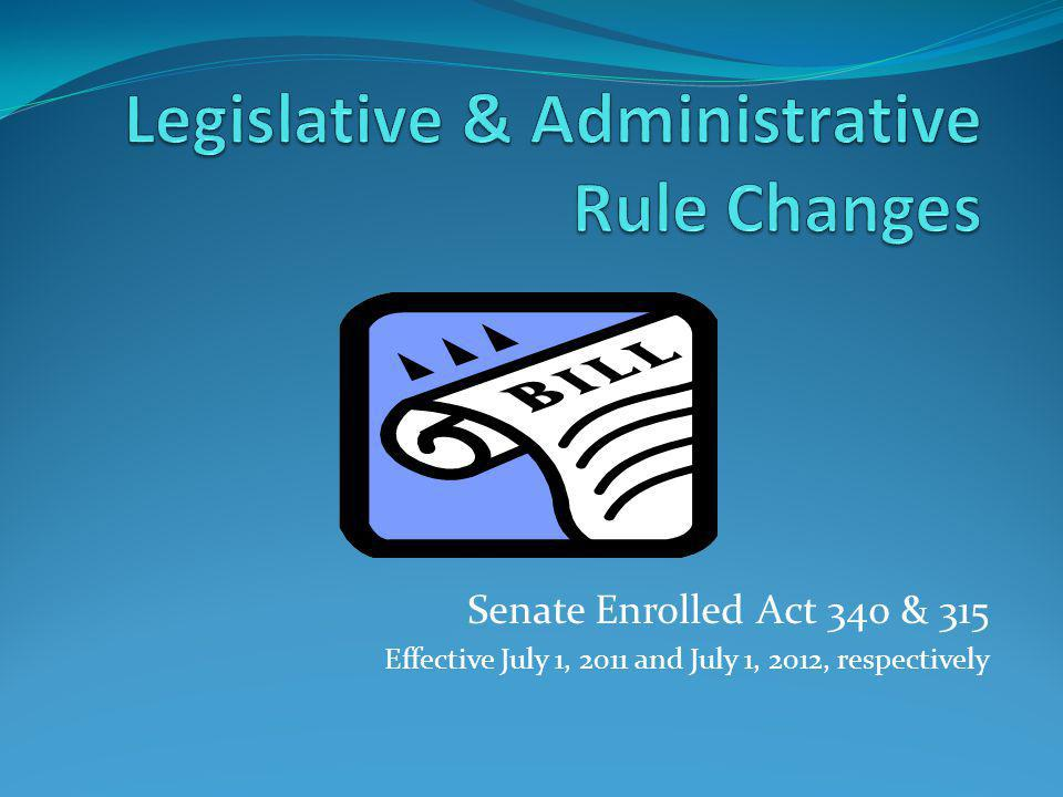 Senate Enrolled Act 340 & 315 Effective July 1, 2011 and July 1, 2012, respectively