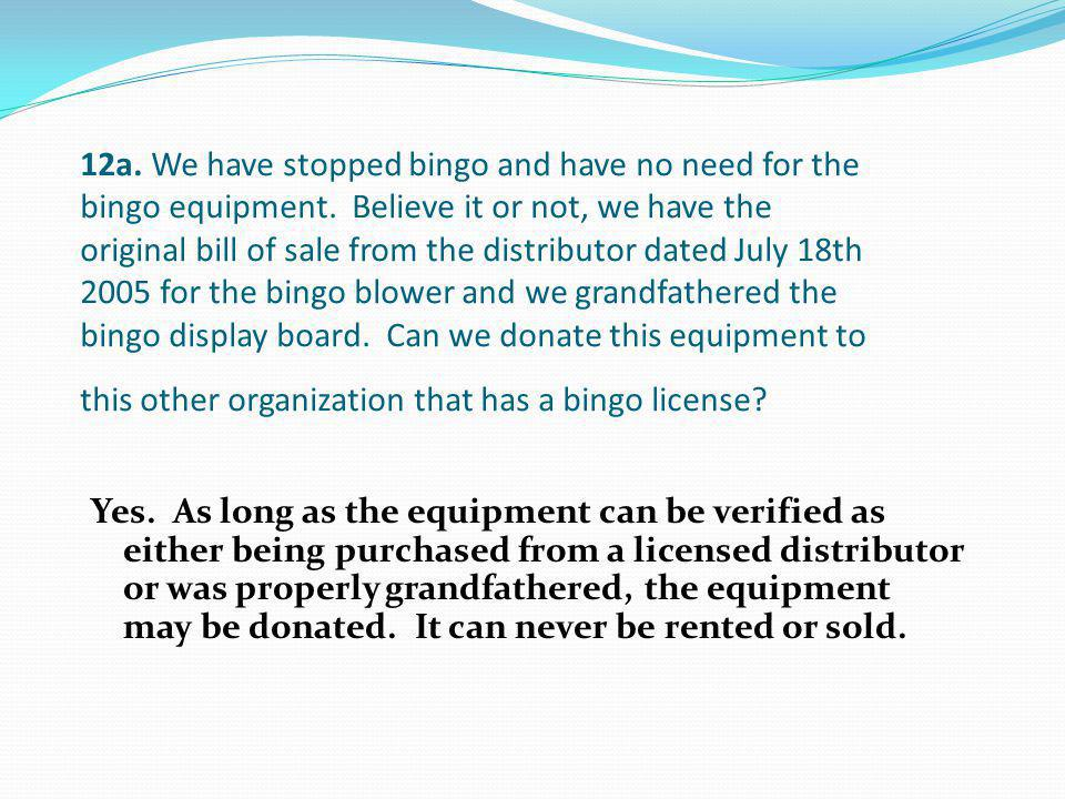 Yes. As long as the equipment can be verified as either being purchased from a licensed distributor or was properly grandfathered, the equipment may b