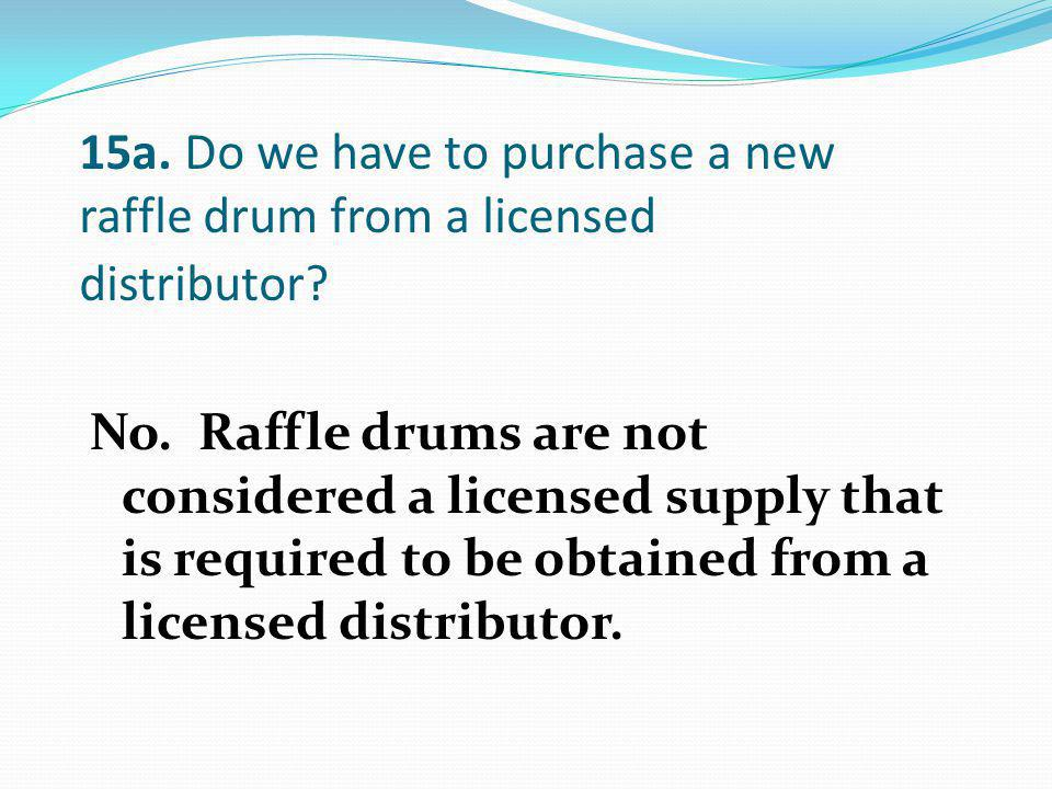 No. Raffle drums are not considered a licensed supply that is required to be obtained from a licensed distributor.