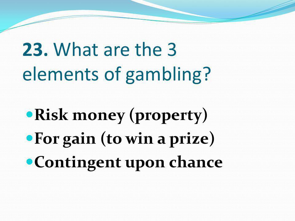 Risk money (property) For gain (to win a prize) Contingent upon chance