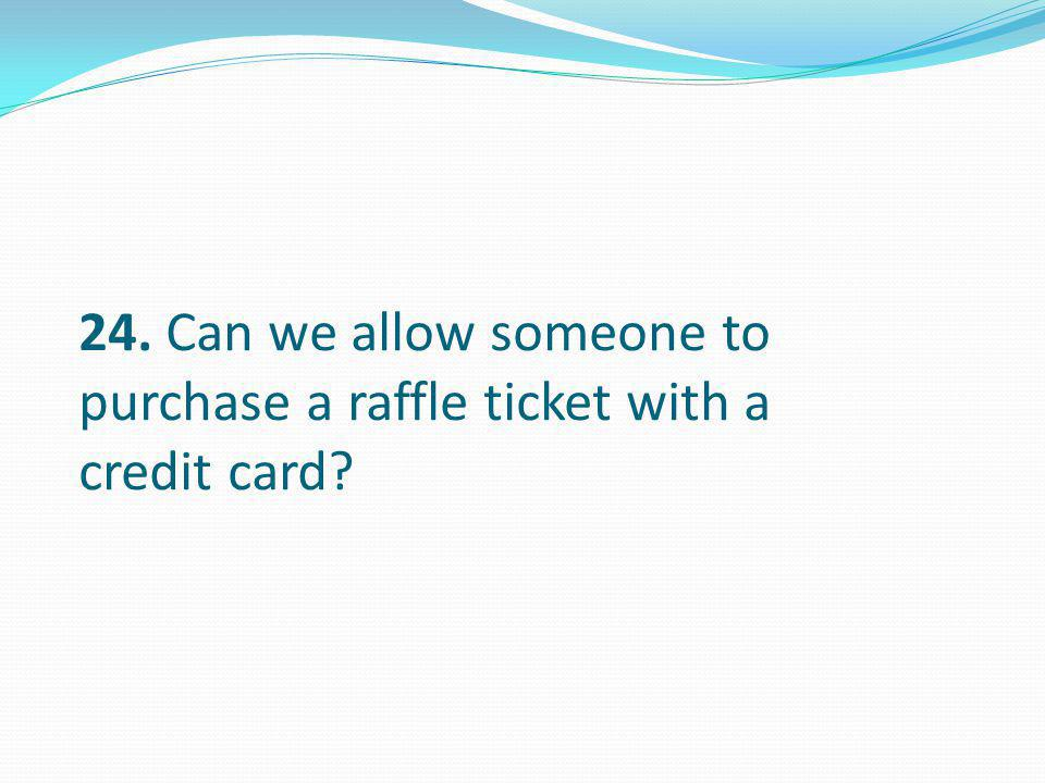 24. Can we allow someone to purchase a raffle ticket with a credit card?