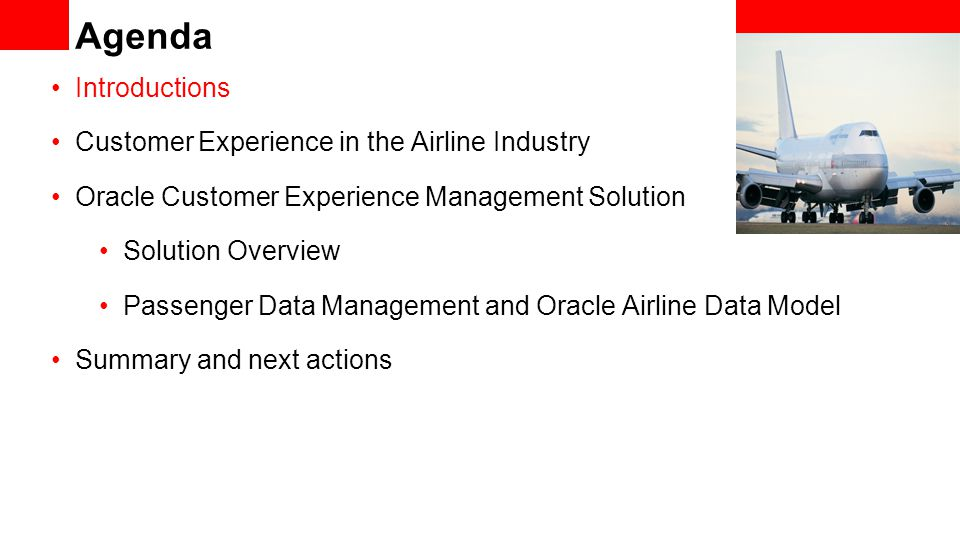 Agenda Introductions Customer Experience in the Airline Industry Oracle Customer Experience Management Solution Solution Overview Passenger Data Management and Oracle Airline Data Model Summary and next actions