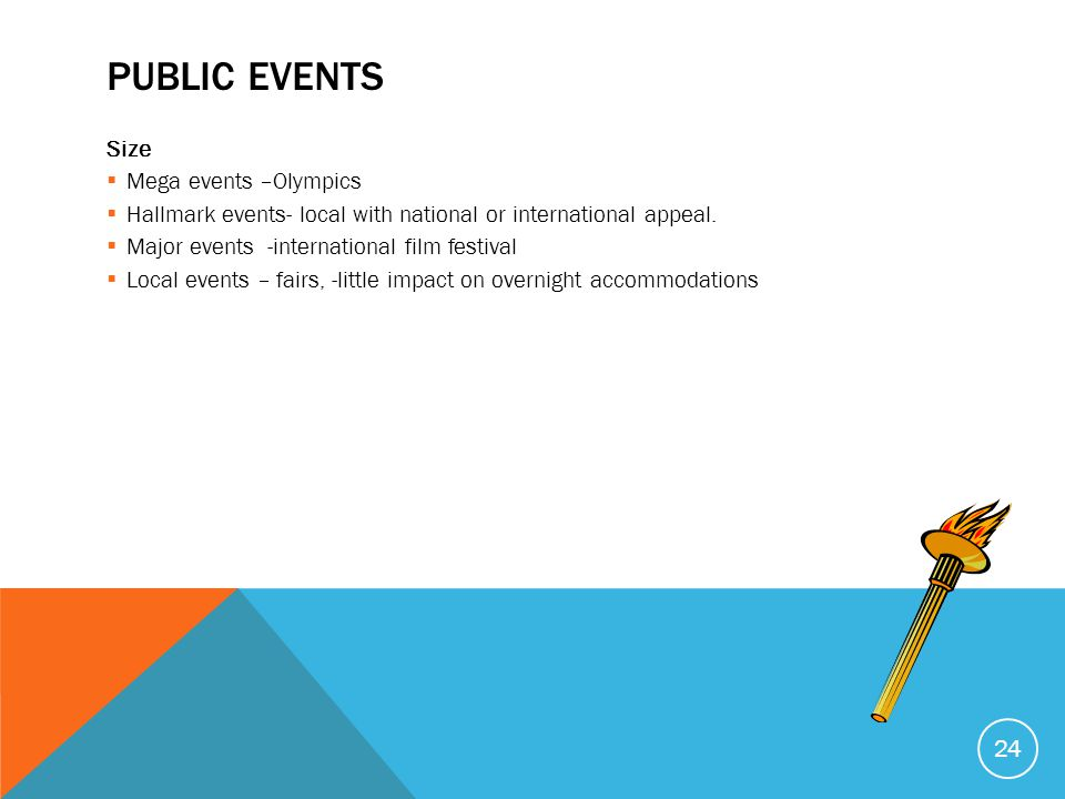 PUBLIC EVENTS Size Mega events –Olympics Hallmark events- local with national or international appeal.