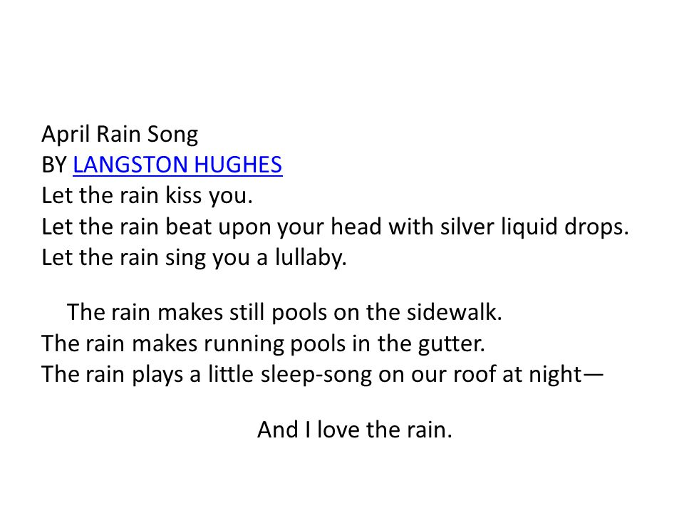 April Rain Song BY LANGSTON HUGHESLANGSTON HUGHES Let the rain kiss you.