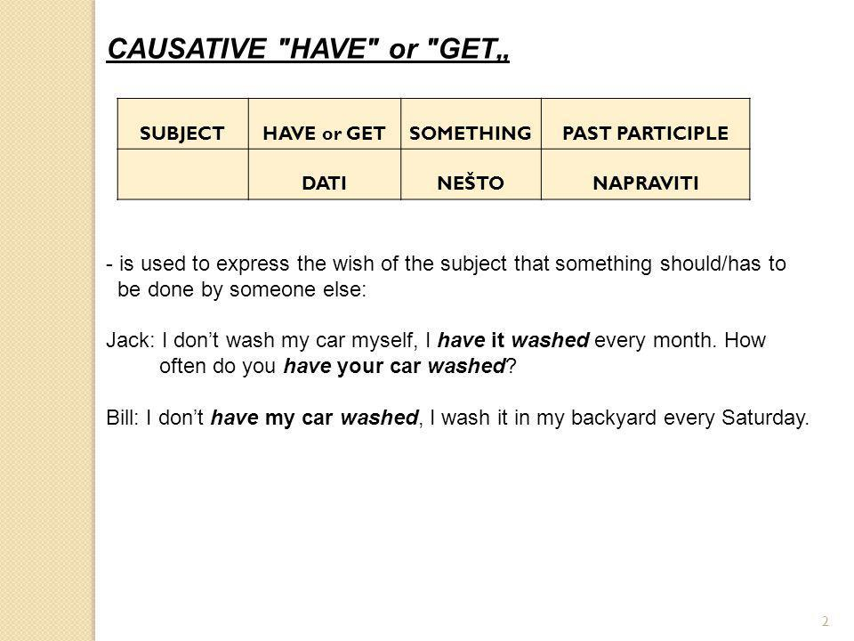 RE-WORD THE FOLLOWING SENTENCES BY USING THE CAUSATIVE HAVE/GET CONSTRUCTION: 1.