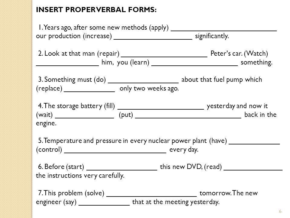 6 INSERT PROPER VERBAL FORMS: 1.