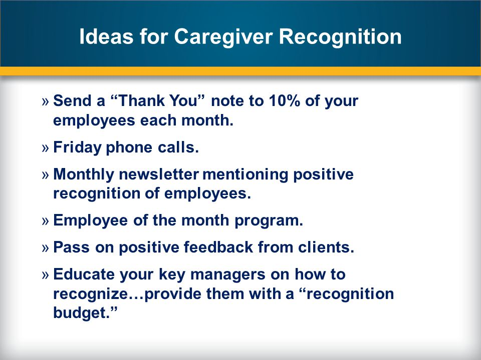 Ideas for Caregiver Recognition »Send a Thank You note to 10% of your employees each month.
