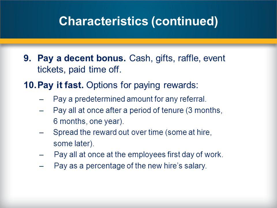 Characteristics (continued) 9.Pay a decent bonus.