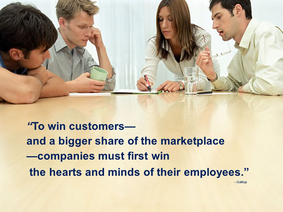 To win customers and a bigger share of the marketplace companies must first win the hearts and minds of their employees.