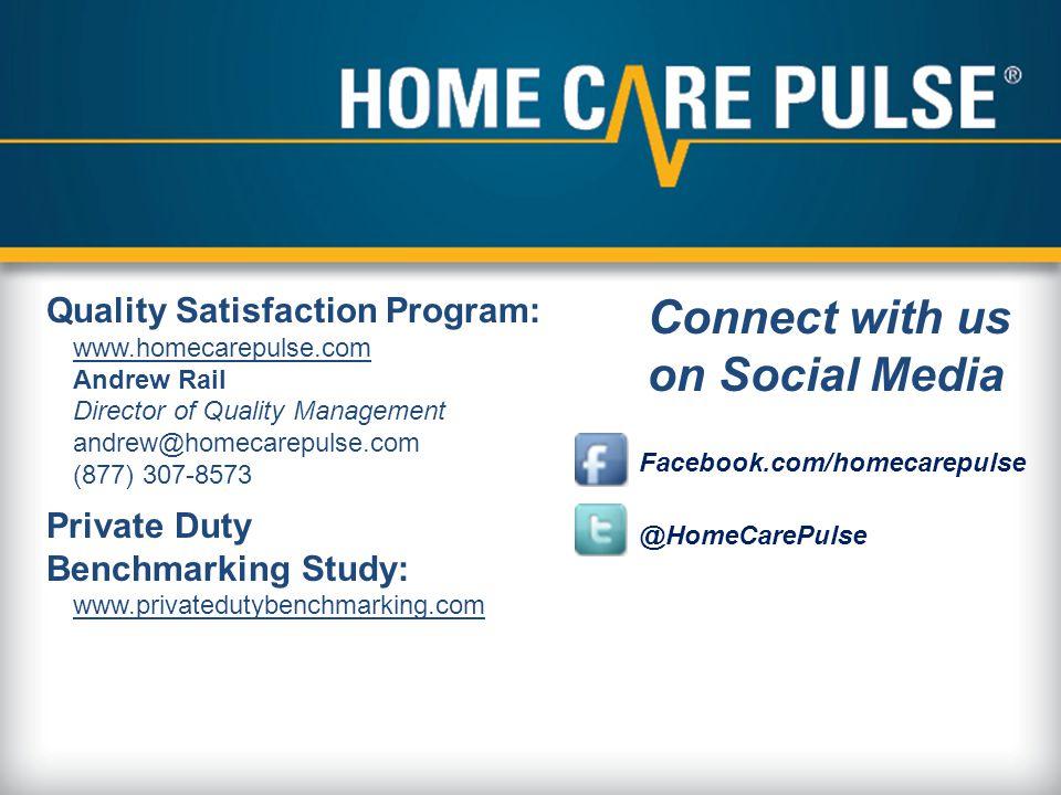 Quality Satisfaction Program: www.homecarepulse.com Andrew Rail Director of Quality Management andrew@homecarepulse.com (877) 307-8573 Private Duty Benchmarking Study: www.privatedutybenchmarking.com Connect with us on Social Media Facebook.com/homecarepulse @HomeCarePulse