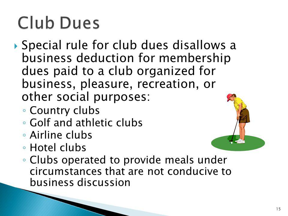 Special rule for club dues disallows a business deduction for membership dues paid to a club organized for business, pleasure, recreation, or other so