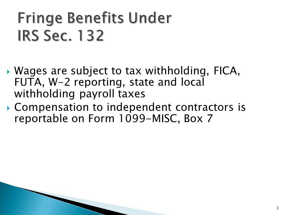 Wages are subject to tax withholding, FICA, FUTA, W-2 reporting, state and local withholding payroll taxes Compensation to independent contractors is reportable on Form 1099-MISC, Box 7 3