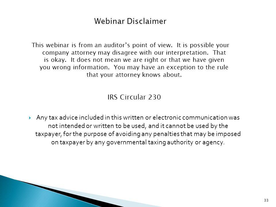 33 Webinar Disclaimer This webinar is from an auditors point of view. It is possible your company attorney may disagree with our interpretation. That