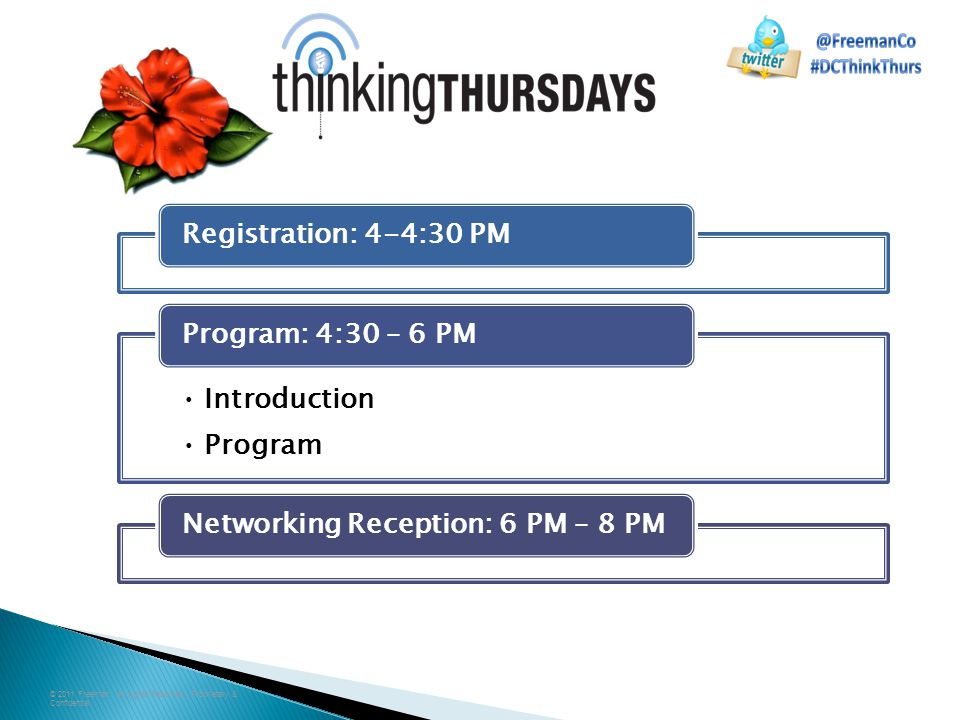 © 2011 Freeman. All rights Reserved. Proprietary & Confidential. Registration: 4-4:30 PM Introduction Program Program: 4:30 – 6 PMNetworking Reception