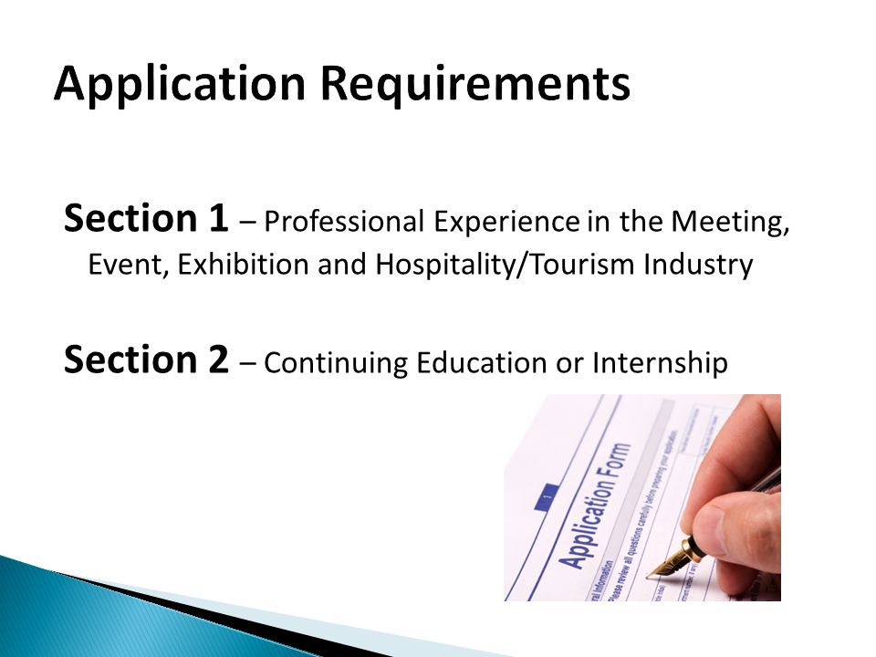 Section 1 – Professional Experience in the Meeting, Event, Exhibition and Hospitality/Tourism Industry Section 2 – Continuing Education or Internship