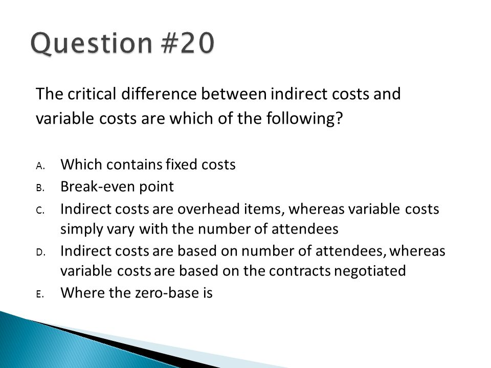 The critical difference between indirect costs and variable costs are which of the following? A. Which contains fixed costs B. Break-even point C. Ind
