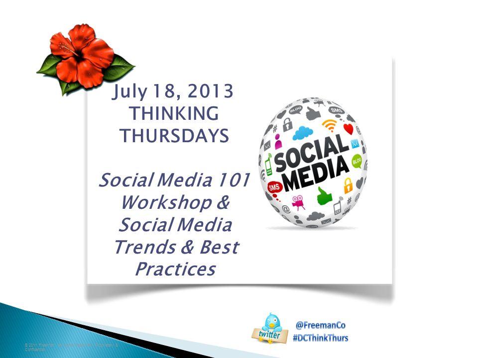 July 18, 2013 THINKING THURSDAYS Social Media 101 Workshop & Social Media Trends & Best Practices