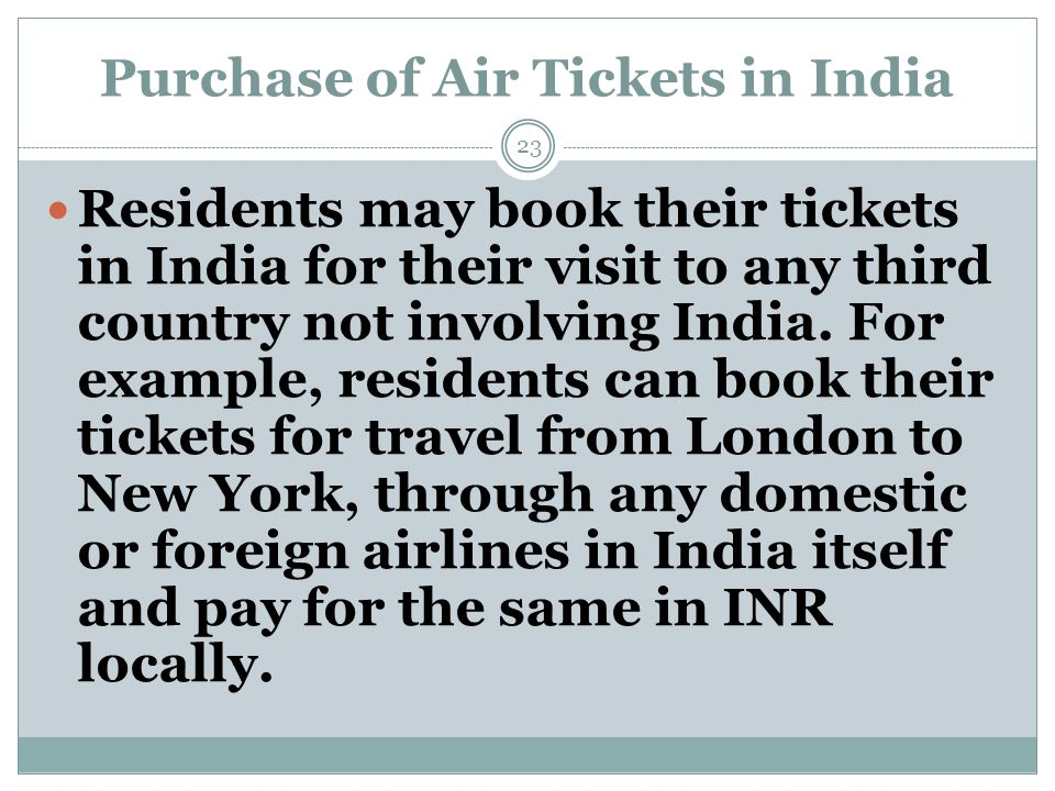 Purchase of Air Tickets in India Residents may book their tickets in India for their visit to any third country not involving India.