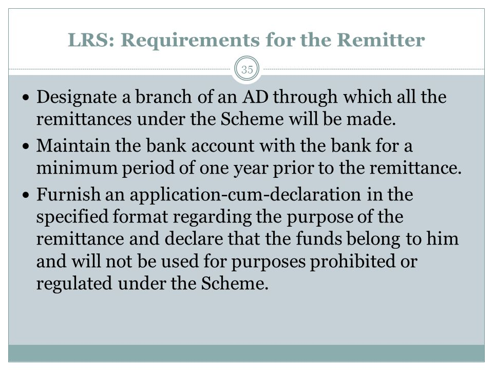 LRS: Requirements for the Remitter Designate a branch of an AD through which all the remittances under the Scheme will be made. Maintain the bank acco