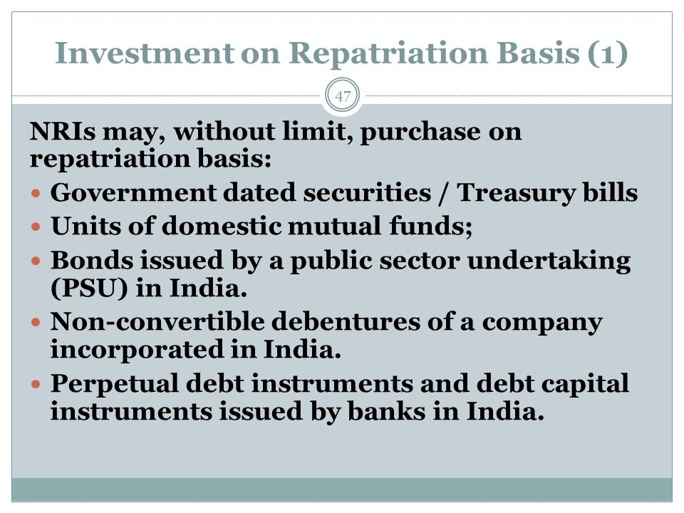 Investment on Repatriation Basis (1) NRIs may, without limit, purchase on repatriation basis: Government dated securities / Treasury bills Units of do