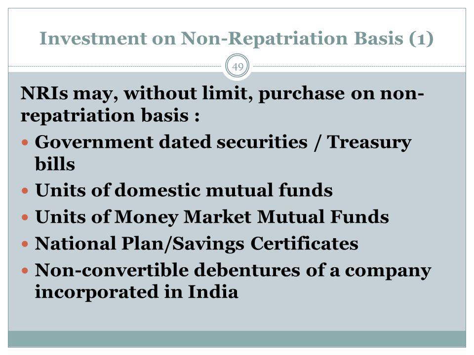 Investment on Non-Repatriation Basis (1) NRIs may, without limit, purchase on non- repatriation basis : Government dated securities / Treasury bills U
