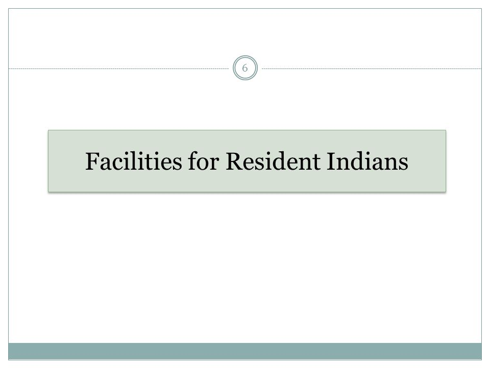 Facilities for Resident Indians 6