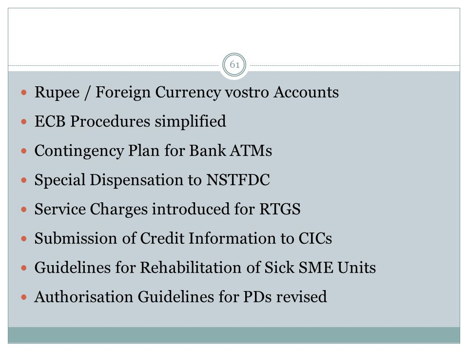 61 Rupee / Foreign Currency vostro Accounts ECB Procedures simplified Contingency Plan for Bank ATMs Special Dispensation to NSTFDC Service Charges in
