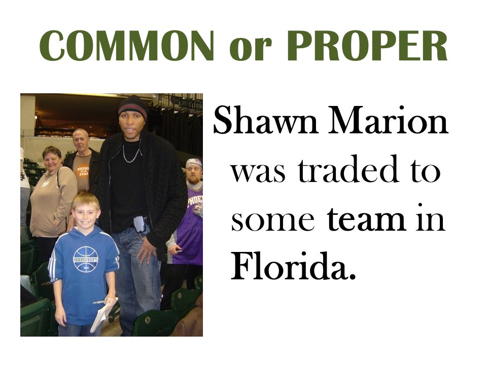 COMMON or PROPER Shawn Marion was traded to some team in Florida.