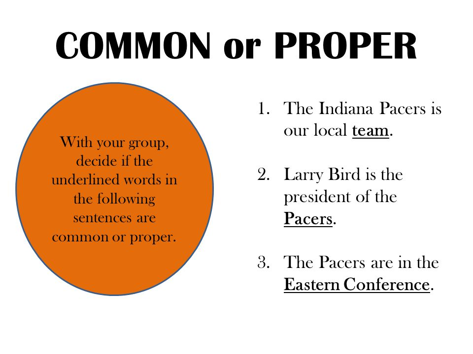 COMMON or PROPER With your group, decide if the underlined words in the following sentences are common or proper.