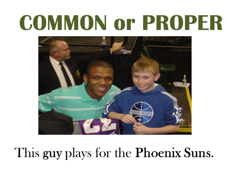 COMMON or PROPER This guy plays for the Phoenix Suns.