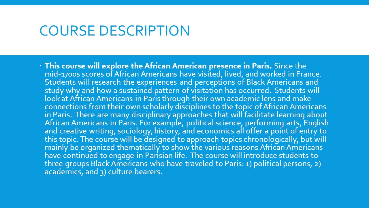 COURSE DESCRIPTION This course will explore the African American presence in Paris.