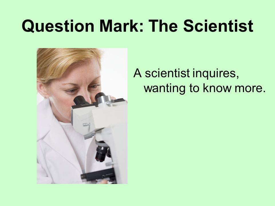 Question Mark: The Scientist A scientist inquires, wanting to know more.