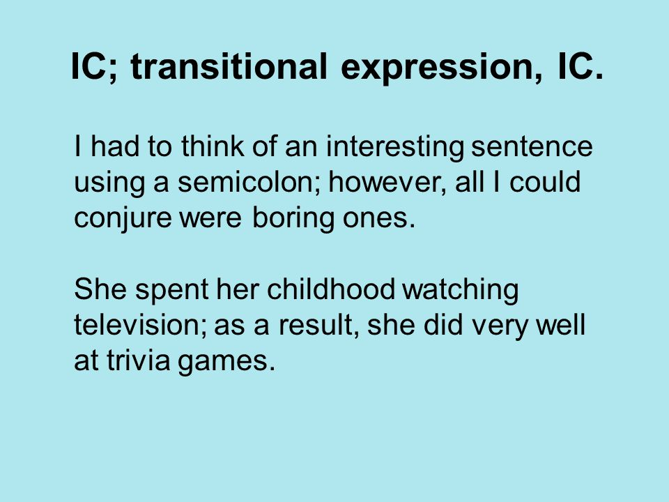 IC; transitional expression, IC. I had to think of an interesting sentence using a semicolon; however, all I could conjure were boring ones. She spent