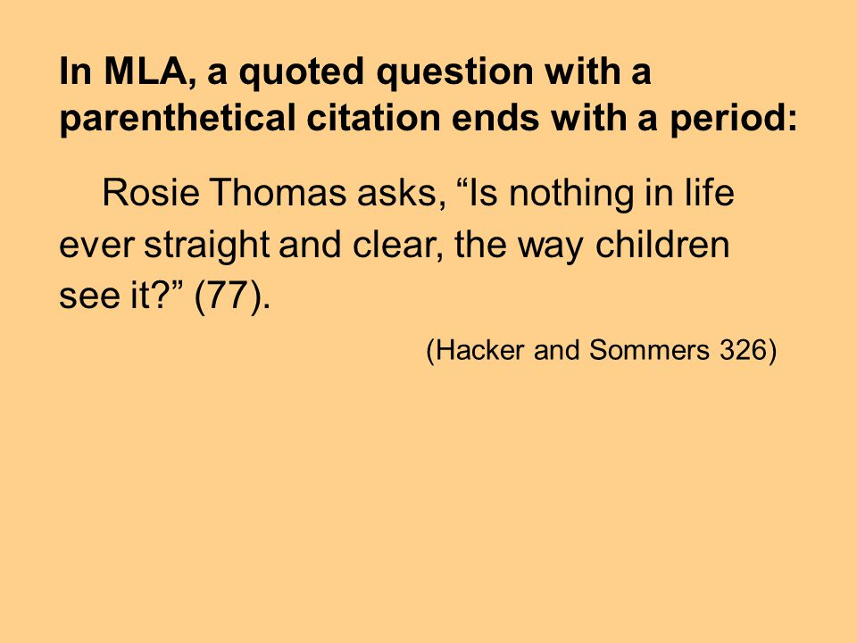 In MLA, a quoted question with a parenthetical citation ends with a period: Rosie Thomas asks, Is nothing in life ever straight and clear, the way chi