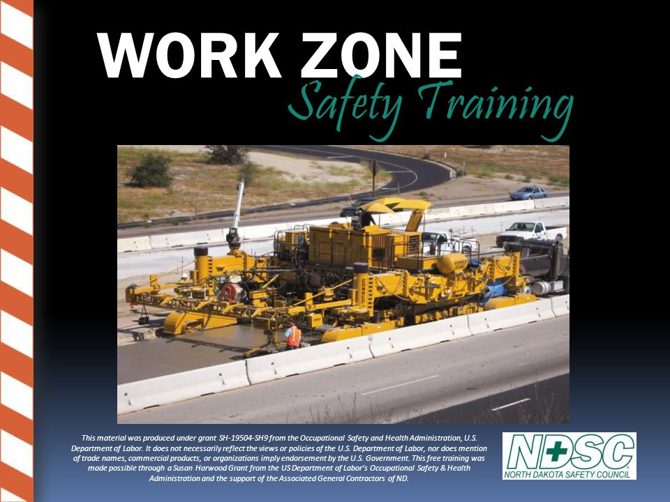 Work Zone Accidents 2-3% of all reported accidents occur in or around work zones Driver Inattention and excessive speeds leading cause More victims were automobile drivers and passengers than workers Higher percentage of side swipe and rear end accidents Over 40% of accidents occur in transition area ~ 1000 FATALITIES annually; 20% workers