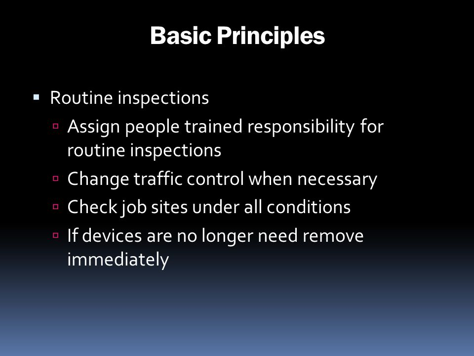 Basic Principles Routine inspections Assign people trained responsibility for routine inspections Change traffic control when necessary Check job site
