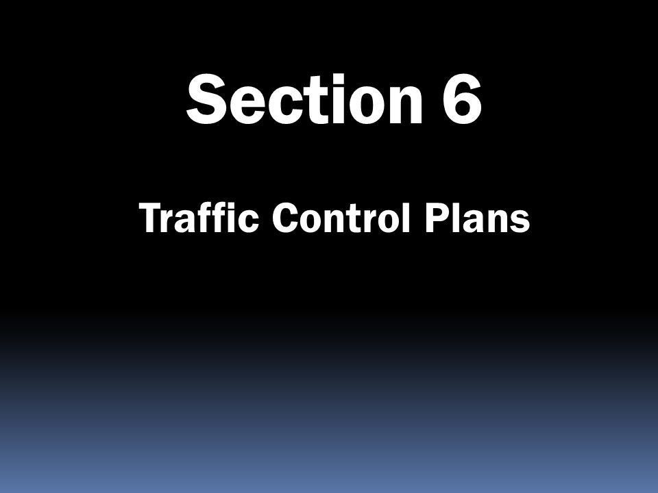 Section 6 Traffic Control Plans