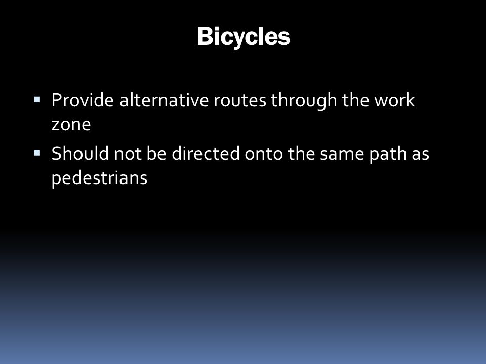 Bicycles Provide alternative routes through the work zone Should not be directed onto the same path as pedestrians