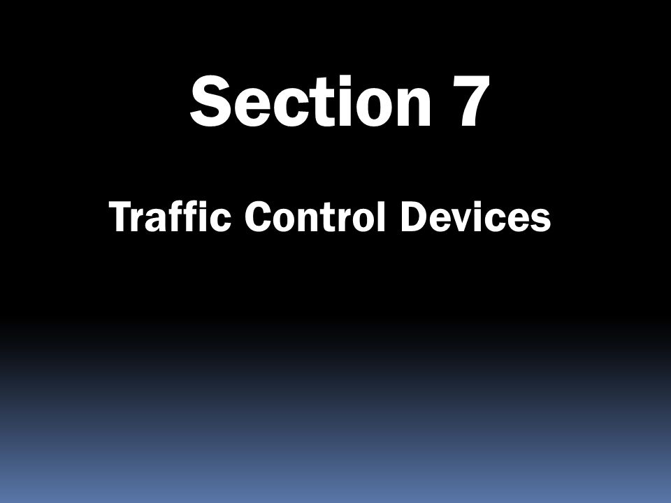 Section 7 Traffic Control Devices