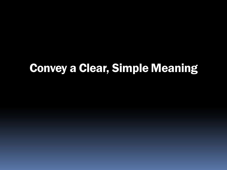 Convey a Clear, Simple Meaning