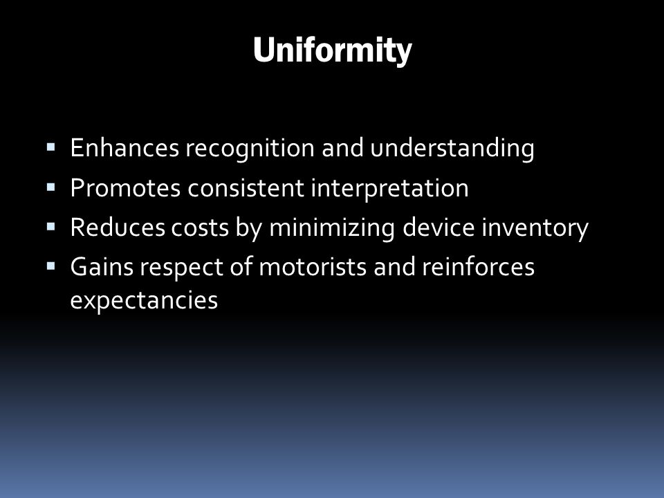 Uniformity Enhances recognition and understanding Promotes consistent interpretation Reduces costs by minimizing device inventory Gains respect of mot