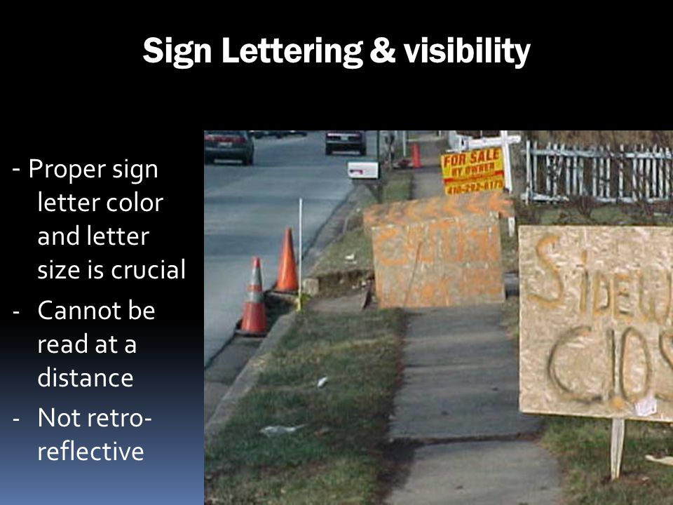 Sign Lettering & visibility - Proper sign letter color and letter size is crucial - Cannot be read at a distance - Not retro- reflective