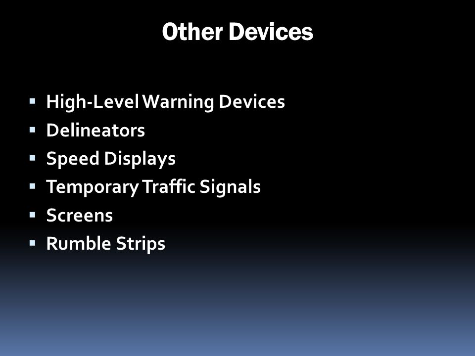 Other Devices High-Level Warning Devices Delineators Speed Displays Temporary Traffic Signals Screens Rumble Strips
